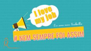Read more about the article Eu amo o que faço!