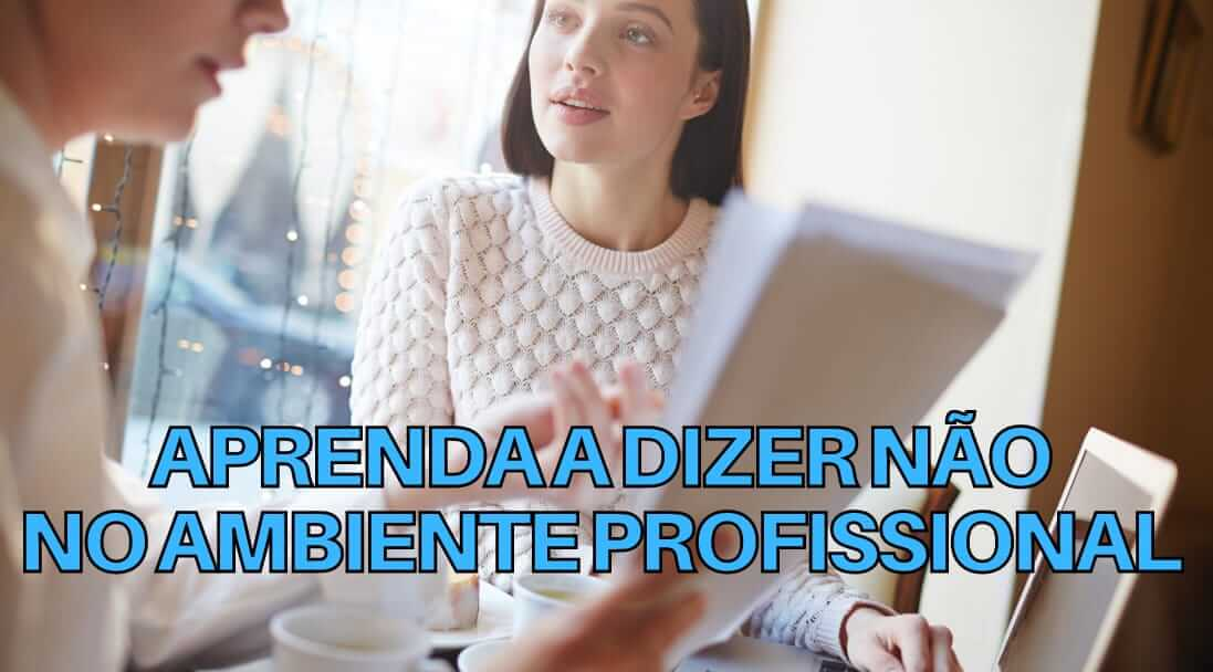"""Read more about the article Aprenda a dizer """"não"""" no trabalho"""